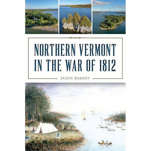 Northern Vermont in the War of 1812 - by  Jason Barney (Paperback) - image 1 of 1