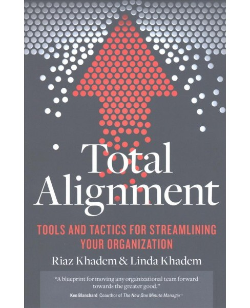 Total Alignment : Tools and Tactics for Streamlining Your Organization (Paperback) (Riaz Khadem & Linda - image 1 of 1