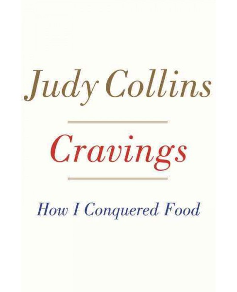 Cravings : How I Conquered Food (Hardcover) (Judy Collins) - image 1 of 1