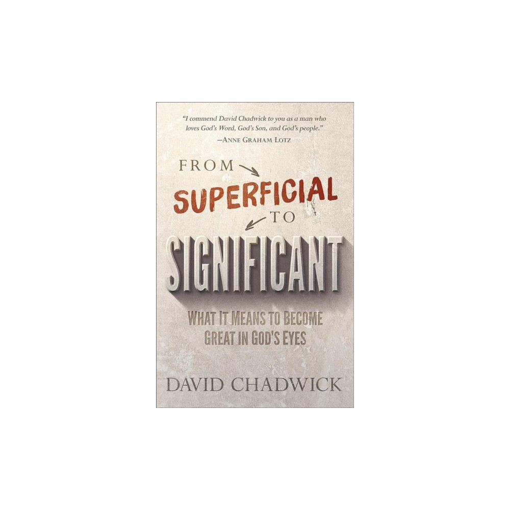From Superficial to Significant : What It Means to Become Great in God's Eyes (Paperback) (David