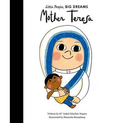 Mother Teresa - (Little People, Big Dreams, 18)by Maria Isabel Sanchez Vegara (Hardcover)