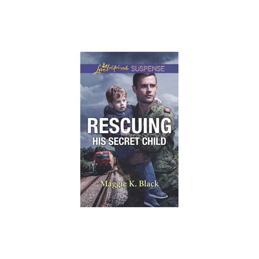Rescuing His Secret Child - (Love Inspired Suspense) by Maggie K. Black (Paperback)