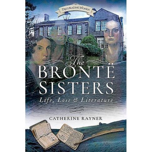 The Brontë Sisters - (Trailblazing Women) by  Catherine Rayner (Paperback) - image 1 of 1