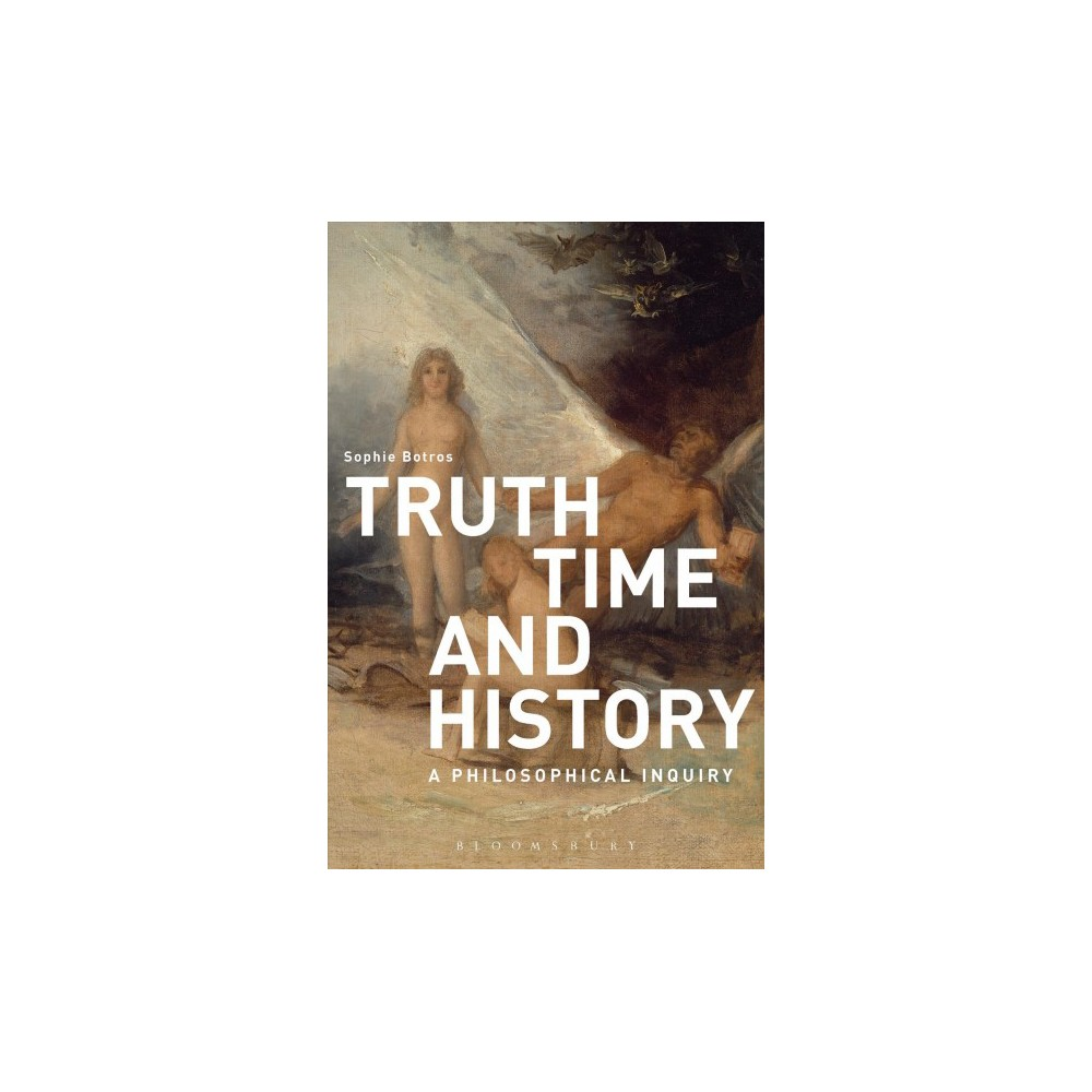 Truth, Time and History : A Philosophical Inquiry - by Sophie Botros (Hardcover)