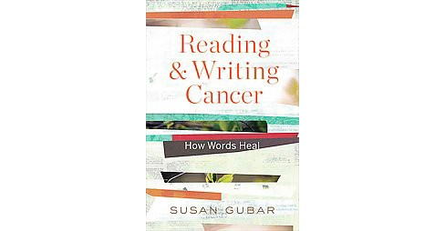Reading and Writing Cancer : How Words Heal (Hardcover) (Susan Gubar) - image 1 of 1