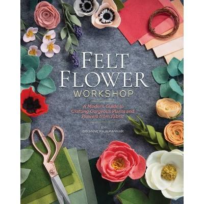 Felt Flower Workshop - by  Bryanne Rajamannar (Paperback)