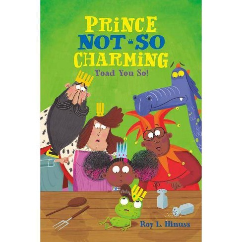 Prince Not-So Charming: Toad You So! - by  Roy L Hinuss (Paperback) - image 1 of 1