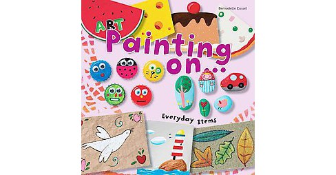 Art Painting on Everyday Items (Paperback) (Bernadette Cuxart) - image 1 of 1
