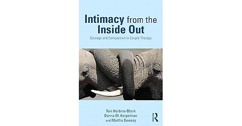 Intimacy from the Inside Out : Courage and Compassion in Couple Therapy (Paperback) (Toni Herbine-blank) - image 1 of 1