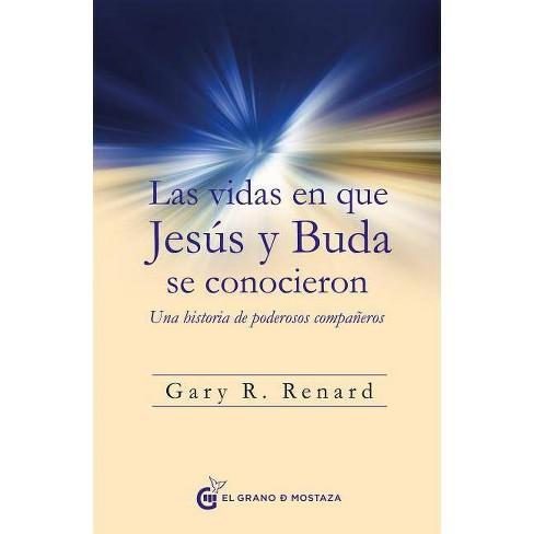 Vidas En Que Jesus Y Buda Se Conocieron, Las - by  Gary Renard (Paperback) - image 1 of 1