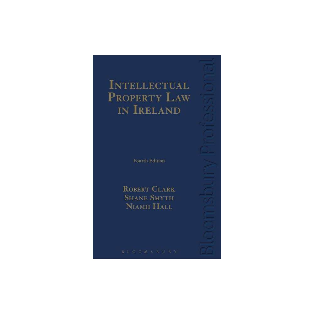 Intellectual Property Law in Ireland - 4 Edition by Robert Clark & Shane Smyth & Niamh Hall (Hardcover)