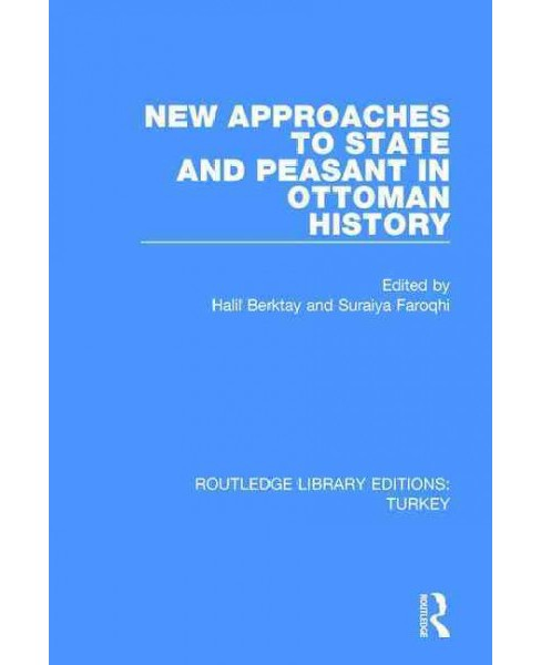 New Approaches to State and Peasant in Ottoman History (Reprint) (Hardcover) - image 1 of 1