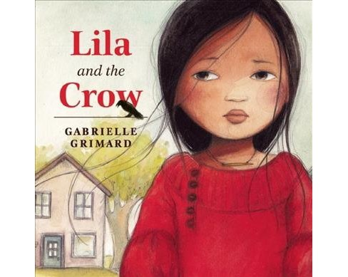 Lila and the Crow (Hardcover) (Gabrielle Grimard) - image 1 of 1
