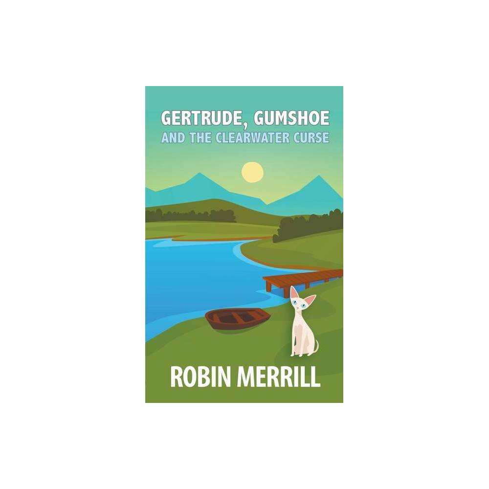 Gertrude Gumshoe And The Clearwater Curse By Robin Merrill Paperback