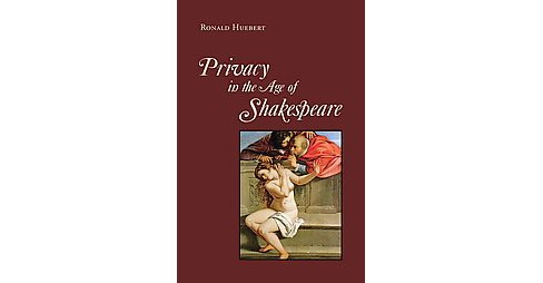 Privacy in the Age of Shakespeare (Hardcover) (Ronald Huebert) - image 1 of 1