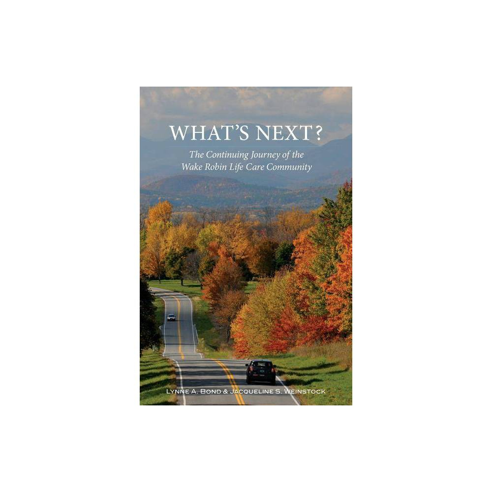 What S Next The Continuing Journey Of The Wake Robin Life Care Community Paperback