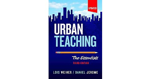 Urban Teaching : The Essentials (Updated) (Paperback) (Lois Weiner) - image 1 of 1
