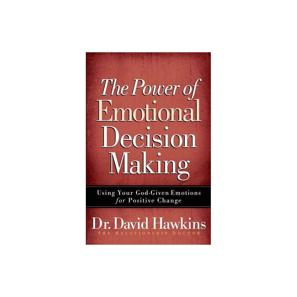 The Power of Emotional Decision Making - by David Hawkins (Paperback)