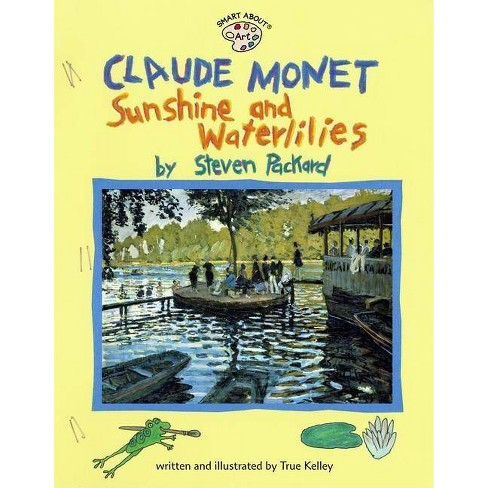 Claude Monet: Sunshine and Waterlilies - (Smart about Art) by  True Kelley (Paperback) - image 1 of 1