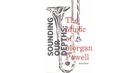 Sounding Our Depths : The Music of Morgan Powell (Paperback) (Ann Starr) - image 1 of 1