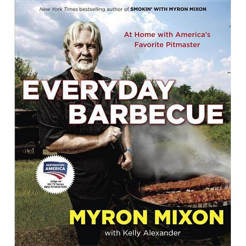 Everyday Barbecue - by  Myron Mixon & Kelly Alexander (Paperback) - image 1 of 1