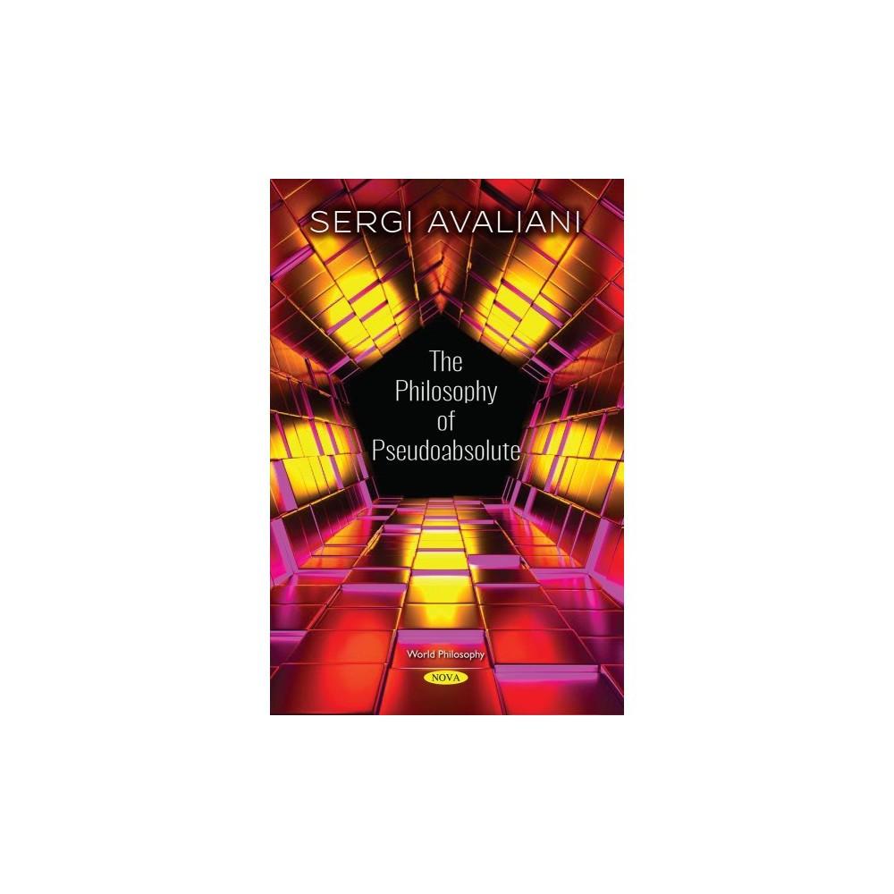 Philosophy of Pseudoabsolute - (World Philosophy) by Sergi Avaliani (Paperback)