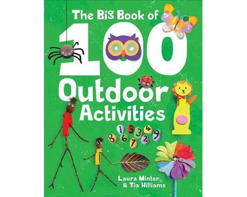 Big Book of 100 Outdoor Activities -  by Laura Minter & Tia Williams (Paperback) - image 1 of 1