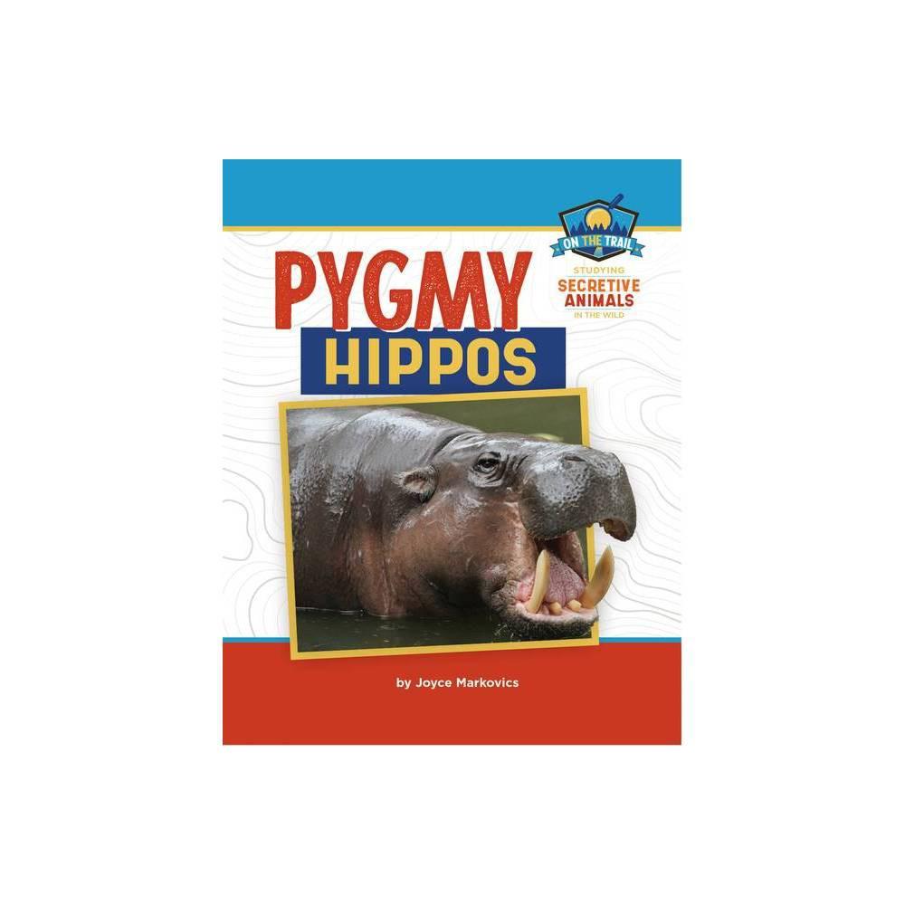 Pygmy Hippos On The Trail Study Of Secretive Animals By Joyce Markovics Paperback