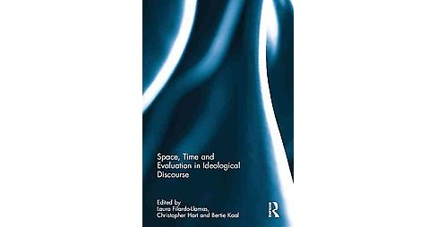 Space, Time and Evaluation in Ideological Discourse (Hardcover) - image 1 of 1