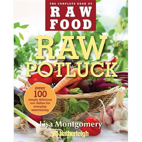 Raw Potluck - (Complete Book of Raw Food) by  Lisa Montgomery (Paperback) - image 1 of 1