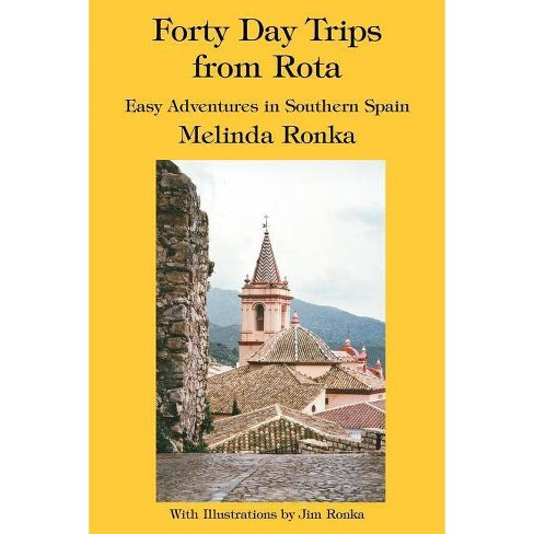 Forty Day Trips from Rota - by  Melinda Ronka (Paperback) - image 1 of 1