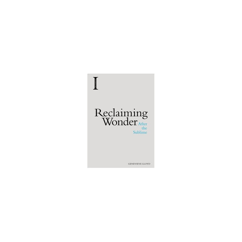 Reclaiming Wonder : After the Sublime - (Incitements) by Genevieve Lloyd (Hardcover)