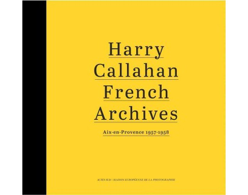 Harry Callahan French Archives : Aix-en-Provence 1957–1958 (Hardcover) - image 1 of 1