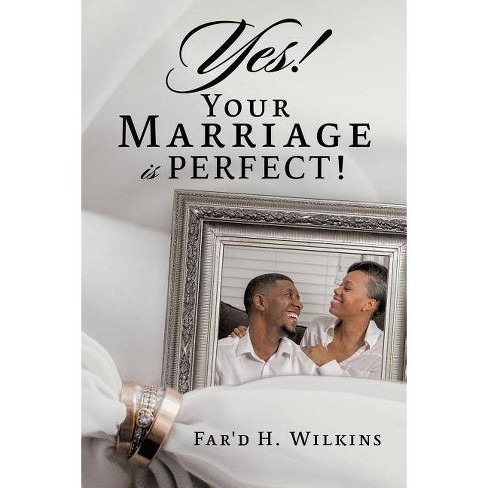 Yes! Your Marriage Is Perfect! - by  Far'd H Wilkins (Paperback) - image 1 of 1