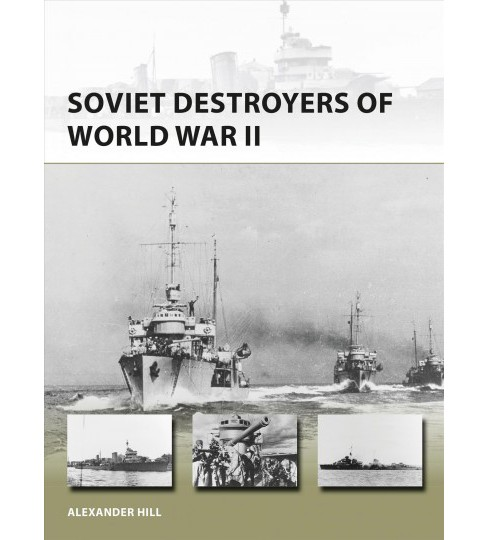 Soviet Destroyers of World War II -  (New Vanguard) by Alexander Hill (Paperback) - image 1 of 1