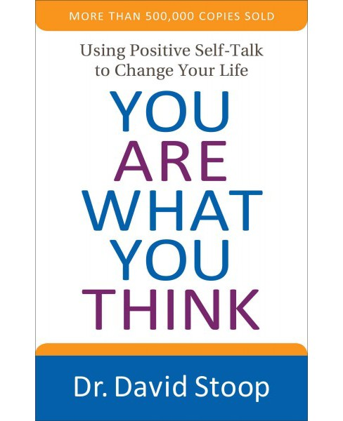 You Are What You Think : Using Positive Self-talk to Change Your Life (Paperback) (David Stoop) - image 1 of 1