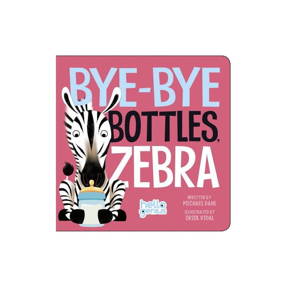 Bye Bye Bottles Zebra Hello Genius By Michael Dahl Board Book