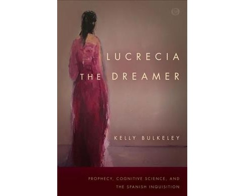 Lucrecia the Dreamer : Prophecy, Cognitive Science, and the Spanish Inquisition -  (Paperback) - image 1 of 1