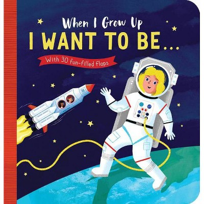 When I Grow Up: I Want to Be# - by Rosamund Lloyd (Board Book)