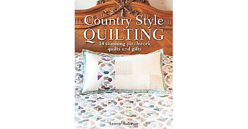 Country Style Quilting : 14 Stunning Patchwork Quilts and Gifts (Paperback) (Lynette Anderson) - image 1 of 1