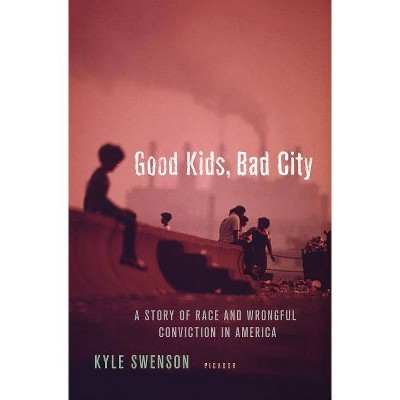 Good Kids, Bad City - by  Kyle Swenson (Hardcover)
