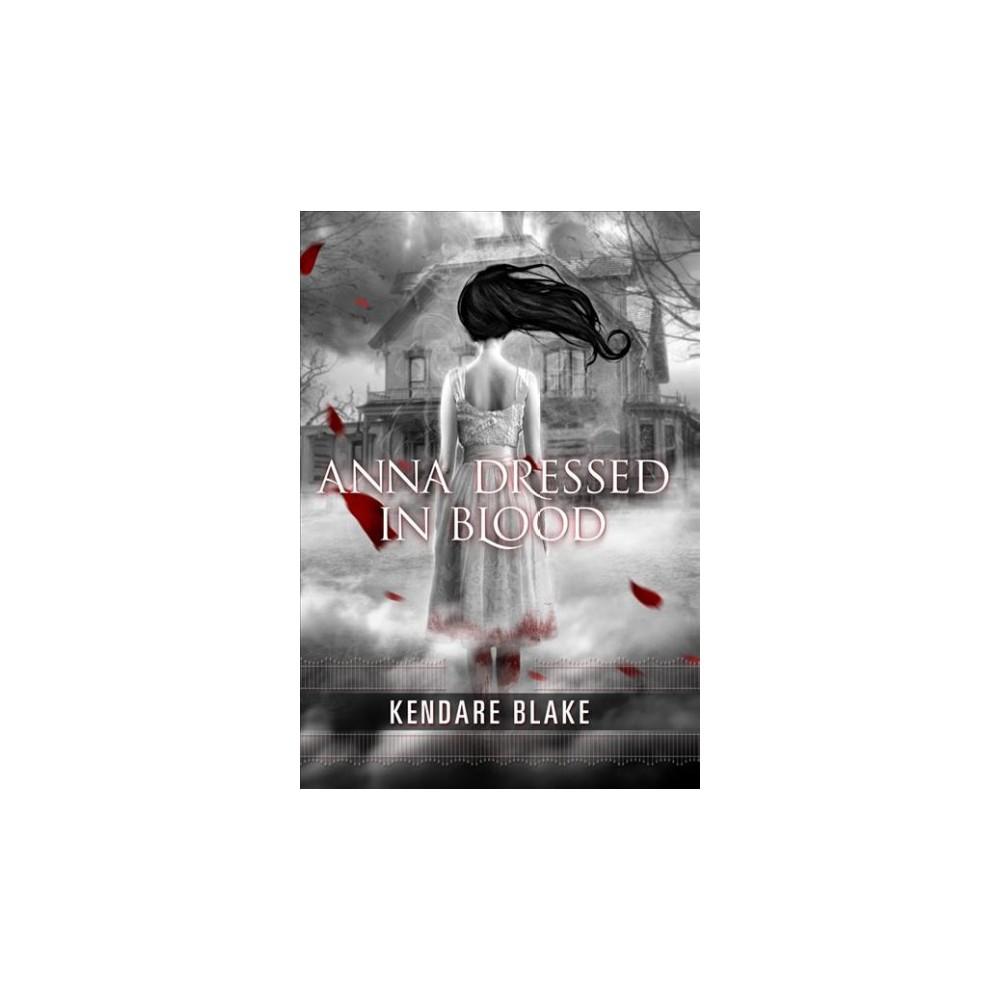 Anna Dressed in Blood - (Anna Dressed in Blood) by Kendare Blake (Paperback)