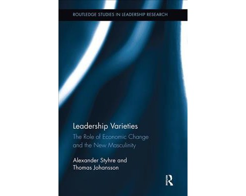 Leadership Varieties : The Role of Economic Change and the New Masculinity -  (Paperback) - image 1 of 1