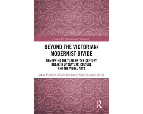 Beyond the Victorian/ Modernist Divide : Remapping the Turn-of-the-Century Break in Literature, Culture - image 1 of 1