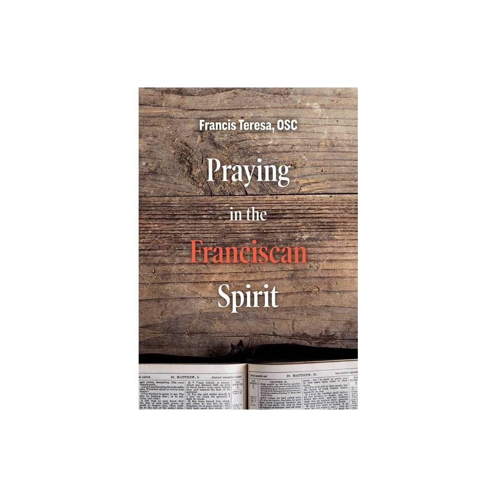 Praying In The Franciscan Spirit Praying With The Saints By Sister Frances Teresa Paperback