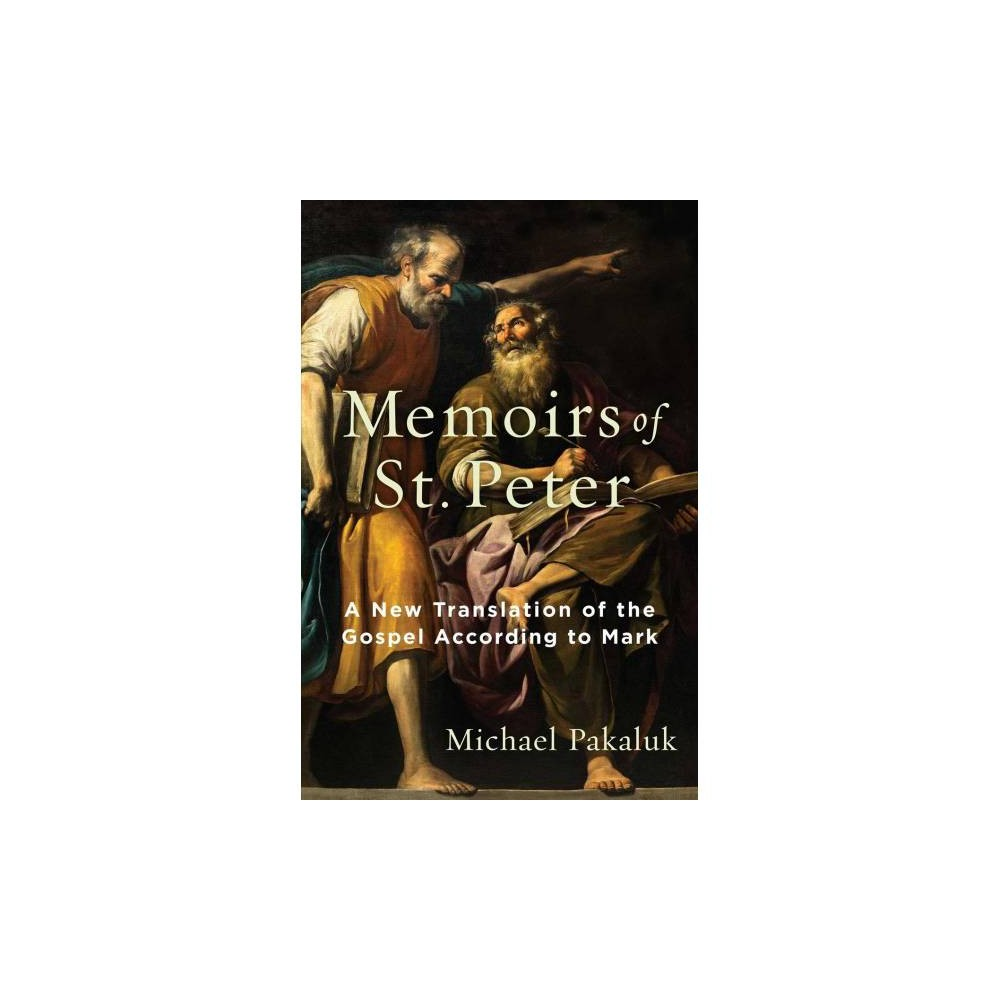 Memoirs of St. Peter : A New Translation of the Gospel According to Mark - (Hardcover)