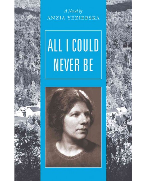 All I Could Never Be -  by Anzia Yezierska (Paperback) - image 1 of 1