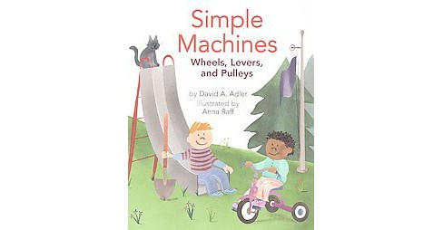 Simple Machines : Wheels, Levers, and Pulleys (Paperback) (David A. Adler) - image 1 of 1