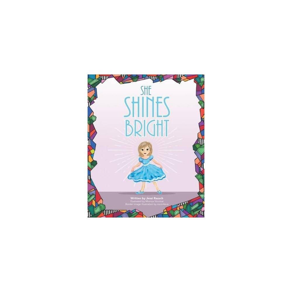 She Shines Bright - by Jessi Rausch (Hardcover)