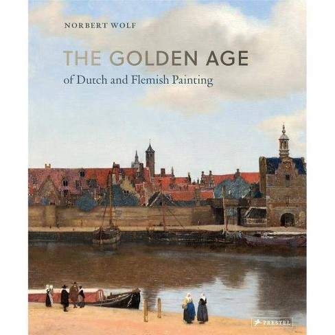 The Golden Age of Dutch and Flemish Painting - by  Norbert Wolf (Hardcover) - image 1 of 1